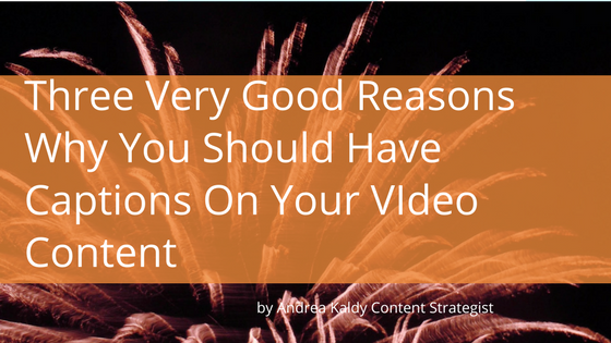 Three Very Good Reasons Why You Should Caption Video Content